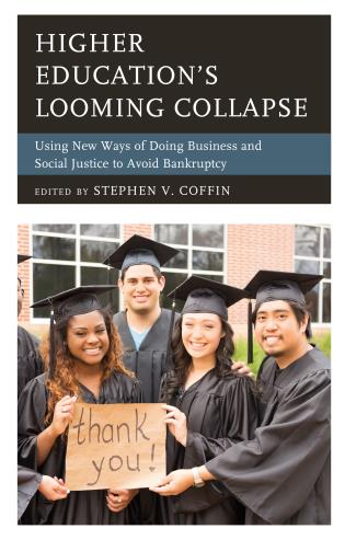 Cover image for the book Higher Education's Looming Collapse: Using New Ways of Doing Business and Social Justice to Avoid Bankruptcy
