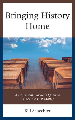 Cover image for the book Bringing History Home: A Classroom Teacher's Quest to Make the Past Matter
