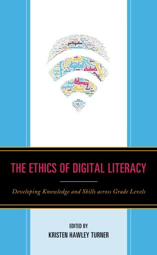 Cover image for the book The Ethics of Digital Literacy: Developing Knowledge and Skills Across Grade Levels
