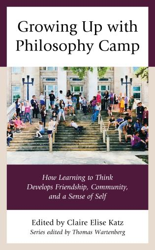 Cover image for the book Growing Up with Philosophy Camp: How Learning to Think Develops Friendship, Community, and a Sense of Self