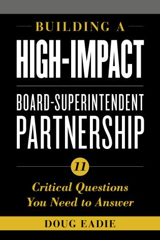 Cover image for the book Building a High-Impact Board-Superintendent Partnership: 11 Critical Questions You Need to Answer