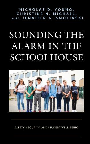 Cover image for the book Sounding the Alarm in the Schoolhouse: Safety, Security, and Student Well-Being
