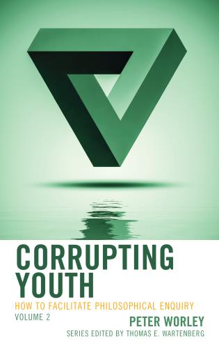 Cover image for the book Corrupting Youth: How to Facilitate Philosophical Enquiry, Volume 2