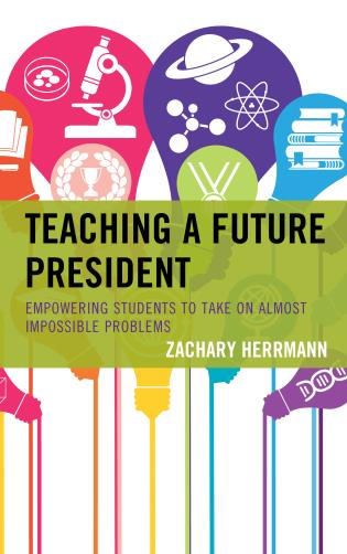Cover image for the book Teaching a Future President: Empowering Students to Take on Almost Impossible Problems