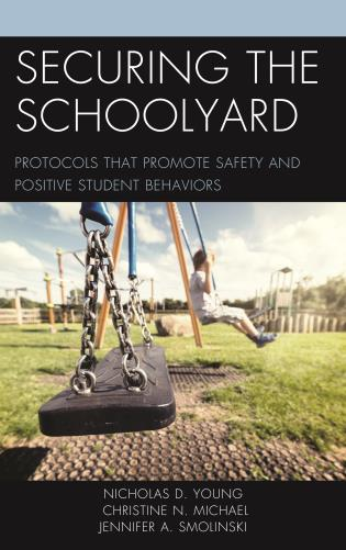 Cover image for the book Securing the Schoolyard: Protocols that Promote Safety and Positive Student Behaviors