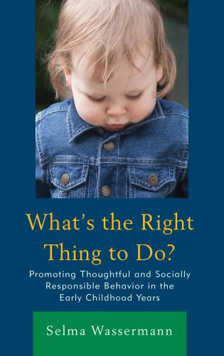 Cover image for the book What's the Right Thing to Do?: Promoting Thoughtful and Socially Responsible Behavior in the Early Childhood Years