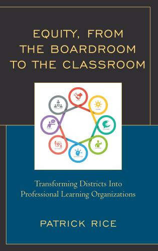 Cover image for the book Equity, From the Boardroom to the Classroom: Transforming Districts into Professional Learning Organizations