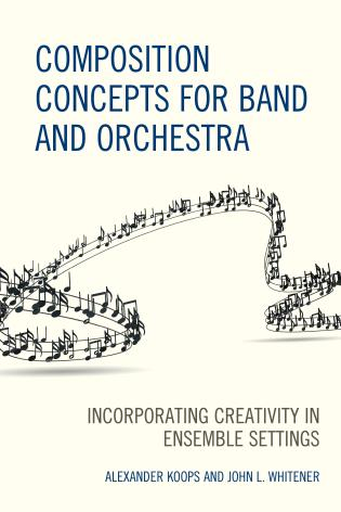 Cover image for the book Composition Concepts for Band and Orchestra: Incorporating Creativity in Ensemble Settings