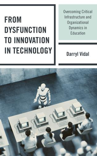 Cover image for the book From Dysfunction to Innovation in Technology: Overcoming Critical Infrastructure and Organizational Dynamics in Education