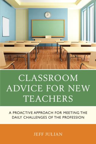 Cover image for the book Classroom Advice for New Teachers: A Proactive Approach for Meeting the Daily Challenges of the Profession