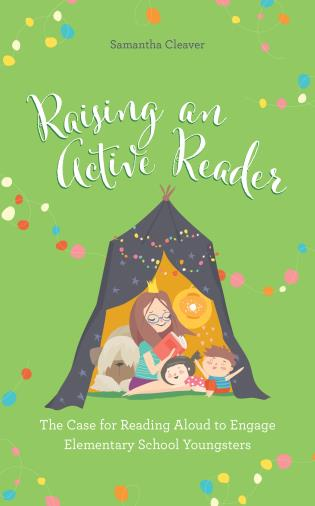 Cover image for the book Raising an Active Reader: The Case for Reading Aloud to Engage Elementary School Youngsters