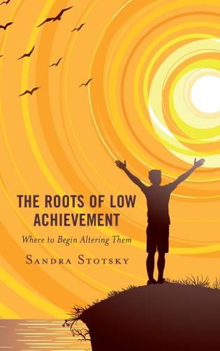 Cover image for the book The Roots of Low Achievement: Where to Begin Altering Them