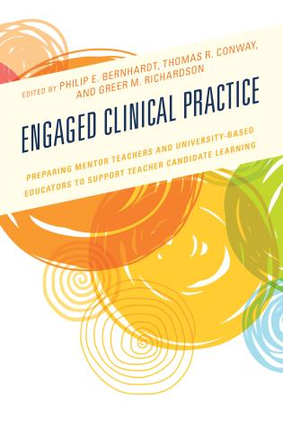 Cover image for the book Engaged Clinical Practice: Preparing Mentor Teachers and University-Based Educators to Support Teacher Candidate Learning and Development