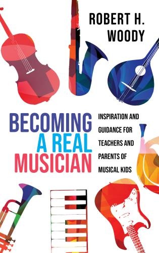 Cover image for the book Becoming a Real Musician: Inspiration and Guidance for Teachers and Parents of Musical Kids
