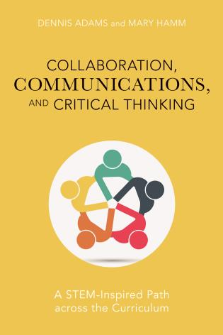 Cover image for the book Collaboration, Communications, and Critical Thinking: A STEM-Inspired Path across the Curriculum