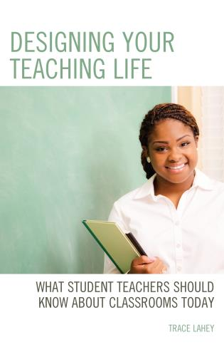 Cover image for the book Designing your Teaching Life: What Student Teachers Should Know about Classrooms Today