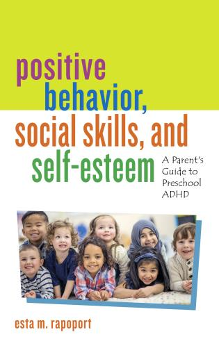 Cover image for the book Positive Behavior, Social Skills, and Self-Esteem: A Parent's Guide to Preschool ADHD