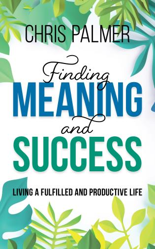 Cover image for the book Finding Meaning and Success: Living a Fulfilled and Productive Life