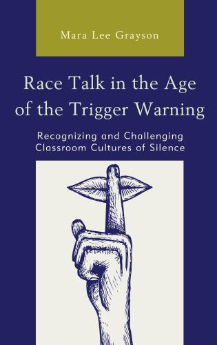 Cover image for the book Race Talk in the Age of the Trigger Warning: Recognizing and Challenging Classroom Cultures of Silence