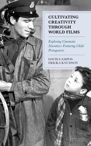Cover image for the book Cultivating Creativity through World Films: Exploring Cinematic Narratives Featuring Child Protagonists