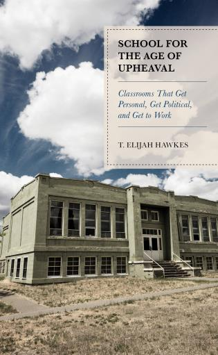 Cover image for the book School for the Age of Upheaval: Classrooms That Get Personal, Get Political, and Get to Work
