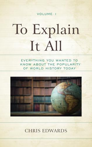 Cover image for the book To Explain It All: Everything You Wanted to Know about the Popularity of World History Today