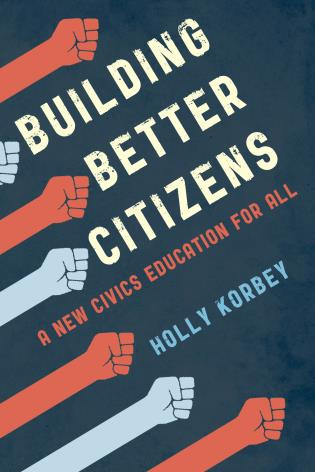Cover image for the book Building Better Citizens: A New Civics Education for All