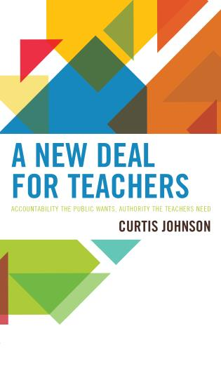Cover image for the book A New Deal for Teachers: Accountability the Public Wants, Authority the Teachers Need