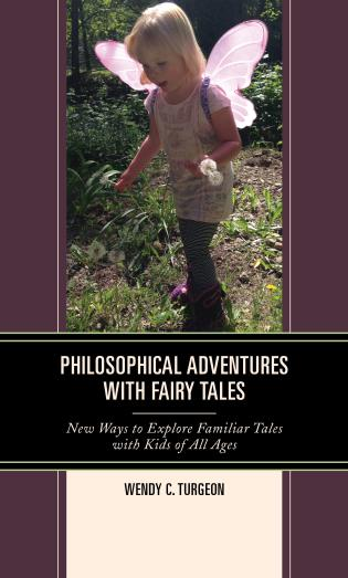 Cover image for the book Philosophical Adventures with Fairy Tales: New Ways to Explore Familiar Tales with Kids of All Ages