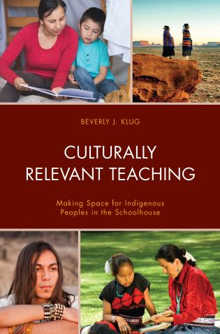 Cover image for the book Culturally Relevant Teaching: Making Space for Indigenous Peoples in the Schoolhouse