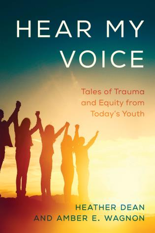 Cover image for the book Hear My Voice: Tales of Trauma and Equity from Today's Youth