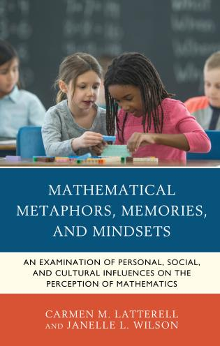 Cover image for the book Mathematical Metaphors, Memories, and Mindsets: An Examination of Personal, Social, and Cultural Influences on the Perception of Mathematics