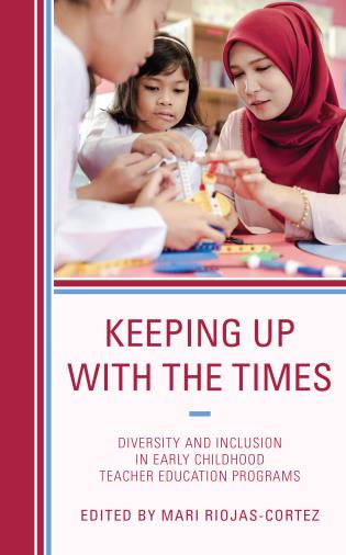 Cover image for the book Keeping up with the Times: Diversity and Inclusion in Early Childhood Teacher Education Programs