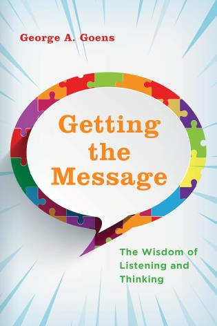 Cover image for the book Getting the Message: The Wisdom of Listening and Thinking