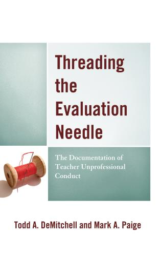 Cover image for the book Threading the Evaluation Needle: The Documentation of Teacher Unprofessional Conduct