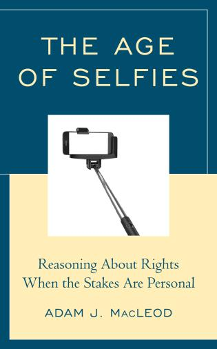 Cover image for the book The Age of Selfies: Reasoning About Rights When the Stakes Are Personal