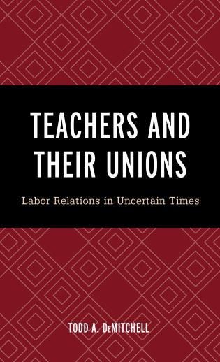 Cover image for the book Teachers and Their Unions: Labor Relations in Uncertain Times