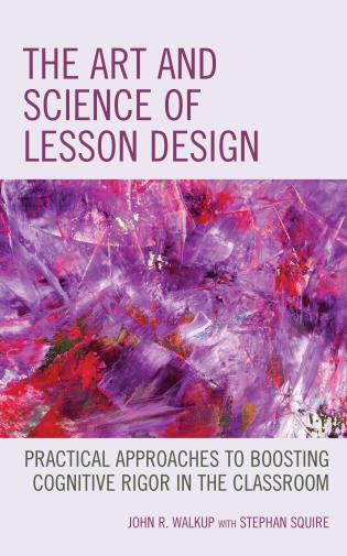 Cover image for the book The Art and Science of Lesson Design: Practical Approaches to Boosting Cognitive Rigor in the Classroom
