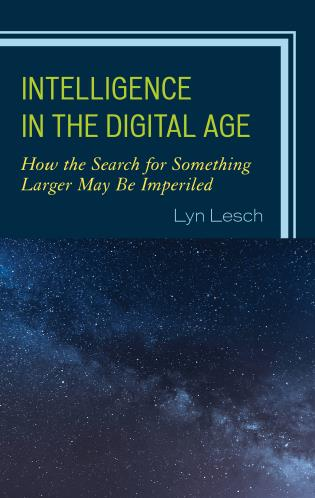Cover image for the book Intelligence in the Digital Age: How the Search for Something Larger May Be Imperiled