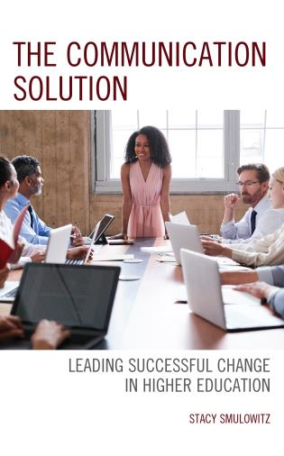 Cover image for the book The Communication Solution: Leading Successful Change in Higher Education