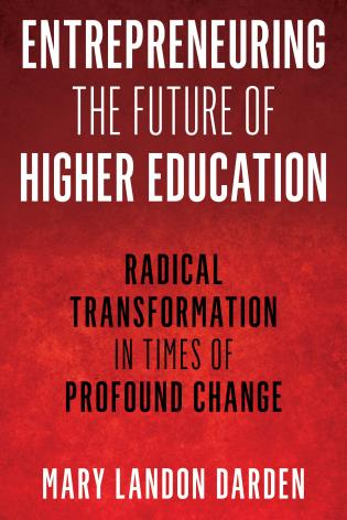 Cover image for the book Entrepreneuring the Future of Higher Education: Radical Transformation in Times of Profound Change