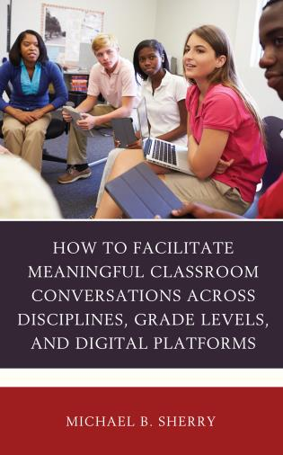 Cover image for the book How to Facilitate Meaningful Classroom Conversations across Disciplines, Grade Levels, and Digital Platforms