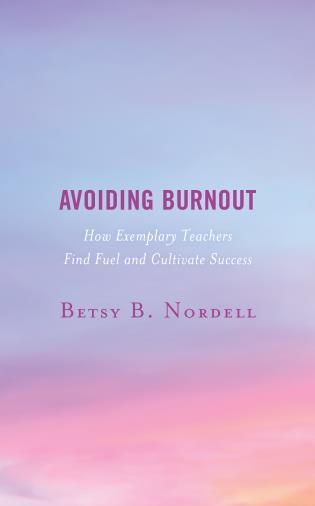 Cover image for the book Avoiding Burnout: How Exemplary Teachers Find Fuel and Cultivate Success
