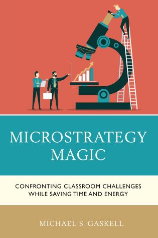 Cover image for the book Microstrategy Magic: Confronting Classroom Challenges While Saving Time and Energy
