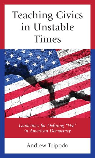 """Cover image for the book Teaching Civics in Unstable Times: Guidelines for Defining """"We"""" in American Democracy"""