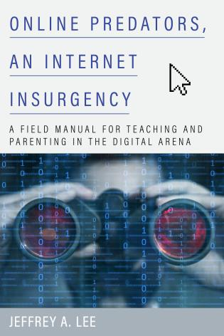 Cover image for the book Online Predators, an Internet Insurgency: A Field Manual for Teaching and Parenting in the Digital Arena
