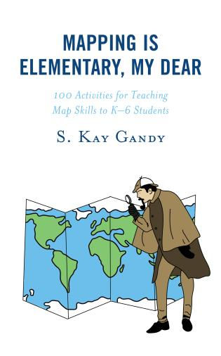 Cover image for the book Mapping Is Elementary, My Dear: 100 Activities for Teaching Map Skills to K-6 Students