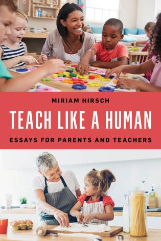 Cover image for the book Teach Like a Human: Essays for Parents and Teachers