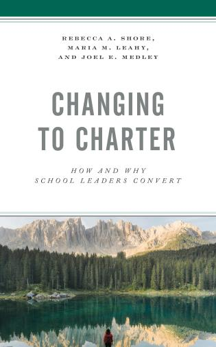 Cover image for the book Changing to Charter: How and Why School Leaders Convert