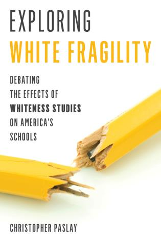 Cover image for the book Exploring White Fragility: Debating the Effects of Whiteness Studies on America's Schools
